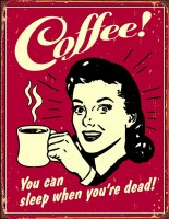Coffee You Can Sleep When Youre Dead metalen reclamebord